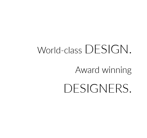 World-class design. Award winning designers.
