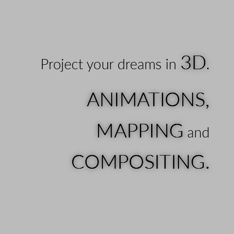 Project your dreams in 3D.  Animations, mapping and compositing.